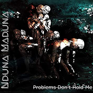 Problems Don't Hold Me