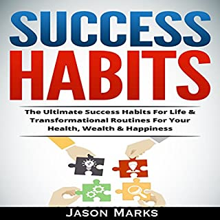 Success Habits: The Ultimate Success Habits for Life & Transformational Routines for Your Health, Wealth & Happiness audiobook cover art