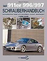 Das 911er 996/997 Schrauberhandbuch (1998-2008): Reparieren und Optimieren leicht gemacht