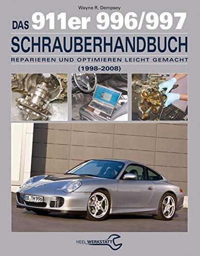Das 911er 996/997 Schrauberhandbuch (1998–2008): Reparieren und Optimieren leicht gemacht