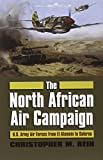 The North African Air Campaign: U.S. Army Forces from El Alamein to Salerno (Modern War Studies (Hardcover))
