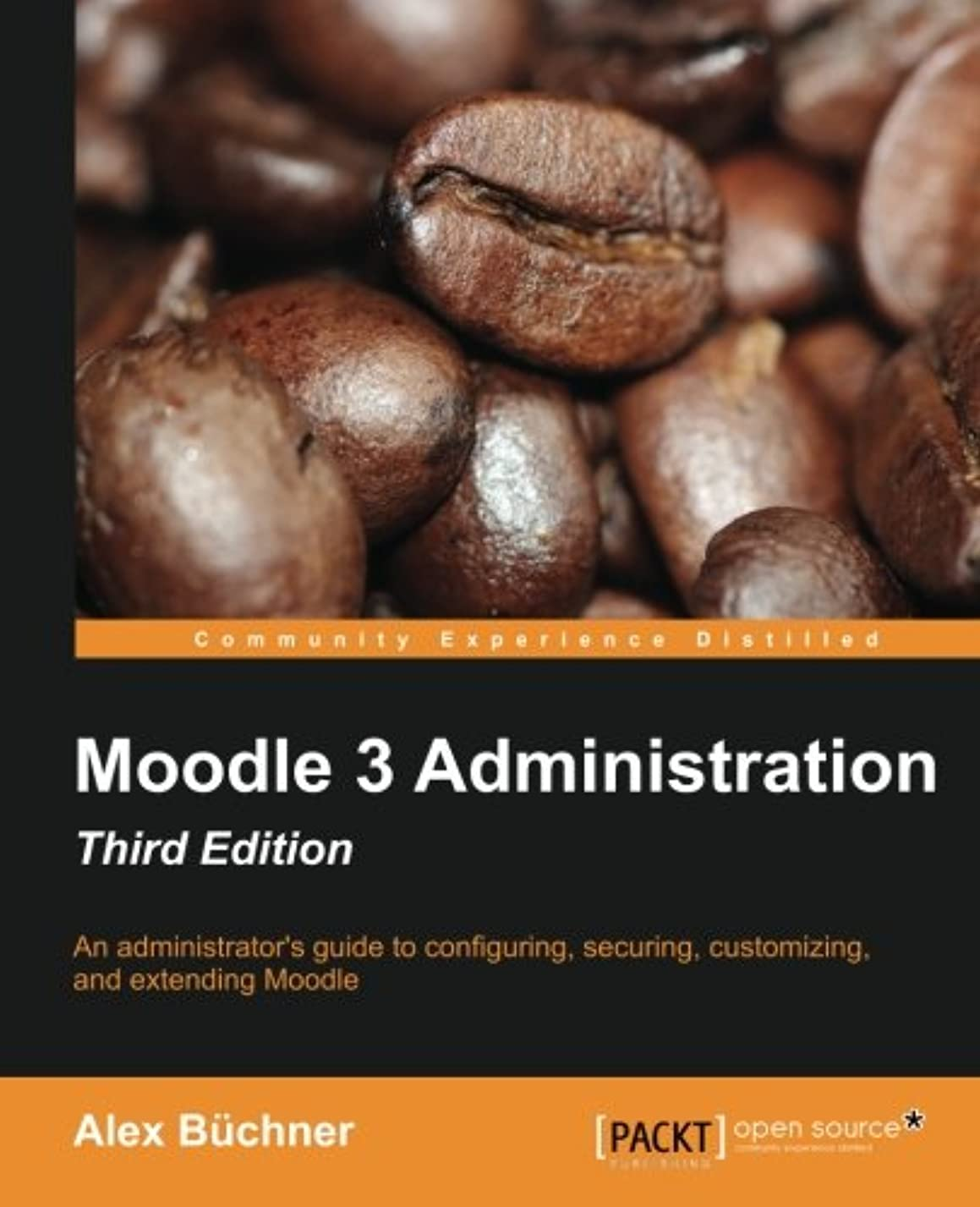 眩惑するインペリアルミシン目Moodle 3 Administration: An Administrator's Guide to Configuring, Securing, Customizing, and Extending Moodle