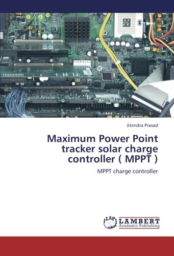 Maximum Power Point tracker solar charge controller ( MPPT ): MPPT charge controller