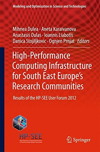 High-Performance Computing Infrastructure for South East Europe's Research Communities: Results of the HP-SEE User Forum 2012 (Modeling and Optimization ... and Technologies Book 2) (English Edition)