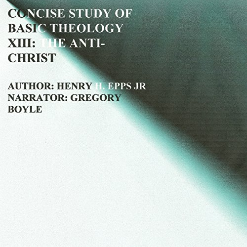 Concise Study of Basic Theology XIII     The Anti-Christ, Volume 13              By:                                                                                                                                 Henry Harrison Epps Jr                               Narrated by:                                                                                                                                 Gregory T. Boyle                      Length: 4 hrs and 13 mins     Not rated yet     Overall 0.0