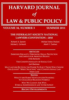 Harvard Journal of Law & Public Policy, Volume 34, Issue 3 (Pages 819 - 1143) by [Richard Epstein, Michael Stokes Paulsen, Michael Gerhardt, Erika Bachiochi, Mark Tushnet, Nelson Lund, Josh Blackman, Harvard Journal of Law and Public Policy]