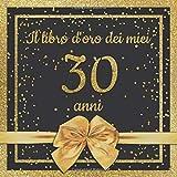 Il libro d'oro dei miei 30 anni: Libro degli ospiti per il 30° compleanno con 100 pagine per le congratulazioni e auguri di compleanno - 21x21cm - Copertina: nastro dorato