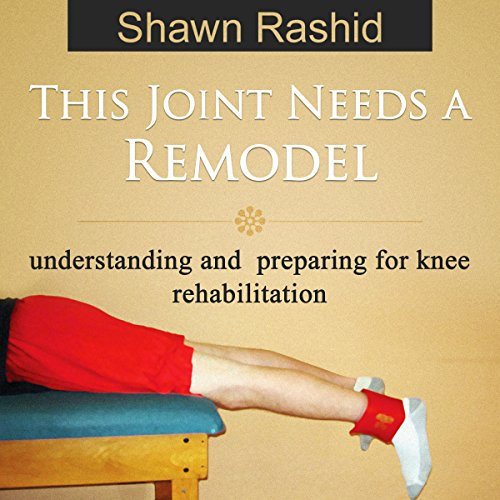 This Joint Needs a Remodel: Understanding and Preparing for Knee Rehabilitation audiobook cover art