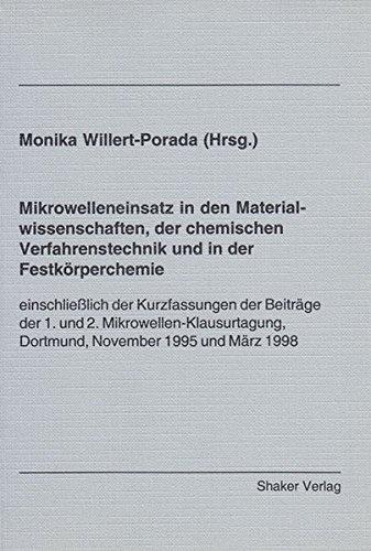 Mikrowelleneinsatz in den Materialwissenschaften, der chemischen Verfahrenstechnik und in der Festkörperchemie - einschließlich der Kurzfassungen der ... Dortmund, November 1995 und März 1998