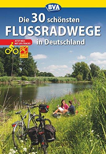Die 30 schönsten Flussradwege in Deutschland mit GPS-Tracks Download (Die schönsten Radtouren und Radfernwege in Deutschland) (German Edition)