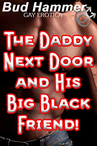 The Daddy Next Door and His Big Black Friend! (Gay, First Time, Menage, Interracial) (English Edition)