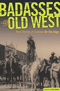 Badasses of the Old West: True Stories of Outlaws on the Edge