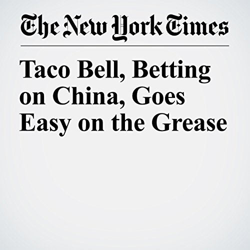 Taco Bell, Betting on China, Goes Easy on the Grease copertina