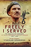 Freely I Served: The Memoir of the Commander, 1st Polish Independent Parachute Brigade 1941–1944