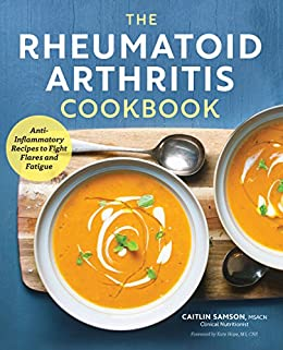 The Rheumatoid Arthritis Cookbook: Anti-Inflammatory Recipes to Fight Flares and Fatigue by [Caitlin Samson]