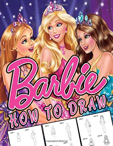 How To Draw Barbie: Learn To Draw Barbie With 22 Characters 97 Pages And Step-by-Step Drawings