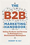 The B2b Marketing Handbook: Selling Products and Services to Businesses in a Multichannel Marketplace