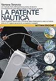 La patente nautica. Come superare l'esame per il comando delle imbarcazioni a vela e a motore, entro e oltre le 12 miglia, e imparare a navigare
