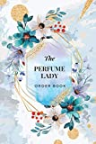 The perfume lady order book: Sales Log Book for Perfume Business, Customer Order Form with Order Section More than 200 Orders for Online Business, Retail Store Compact size 6x9 inches