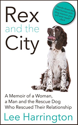 Rex and the City: A Memoir of a Woman, a Man and the Rescue Dog Who Rescued Their Relationship (English Edition)