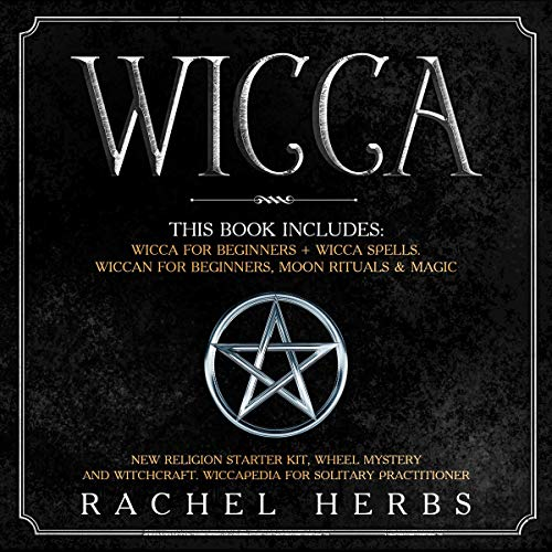 Wicca: This Book Includes: Wicca for Beginners + Wicca Spells  Wiccan for  Beginners, Moon Rituals & Magic