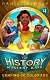 The History Mystery Kids 4: Camping In Colorado