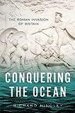 Conquering the Ocean: The Roman Invasion of Britain (ANCIENT WARFARE AND CIVILIZATION)
