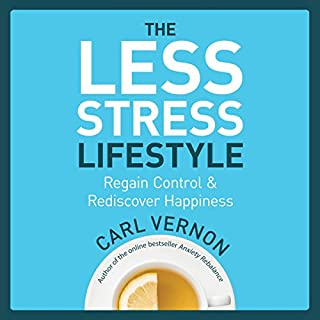 The Less-Stress Lifestyle     Regain Control and Rediscover Happiness              By:                                                                                                                                 Carl Vernon                               Narrated by:                                                                                                                                 Carl Vernon                      Length: 6 hrs     7 ratings     Overall 4.6