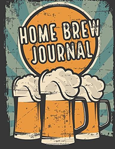 Home Brew Journal: Beer Brewing Book   Homebrew Log Book   Beer Making Recipe Guide