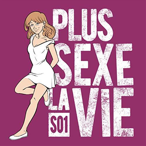 Couverture de Plus sexe la vie. La série intégrale