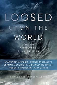 Loosed Upon the World: The Saga Anthology of Climate Fiction 1481450301 Book Cover