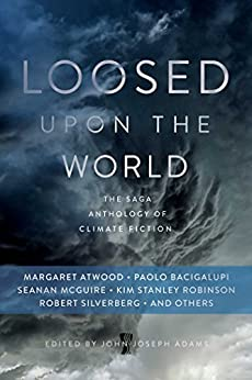 Loosed upon the World: The Saga Anthology of Climate Fiction by [John Joseph Adams]