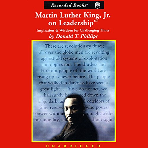 Martin Luther King, Jr. on Leadership     Inspiration and Wisdom for Challenging Times              By:                                                                                                                                 Donald T. Phillips                               Narrated by:                                                                                                                                 Nelson Runger                      Length: 13 hrs and 30 mins     44 ratings     Overall 4.3