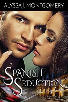 A Spanish Seduction by [Alyssa J. Montgomery]