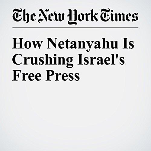 How Netanyahu Is Crushing Israel's Free Press audiobook cover art