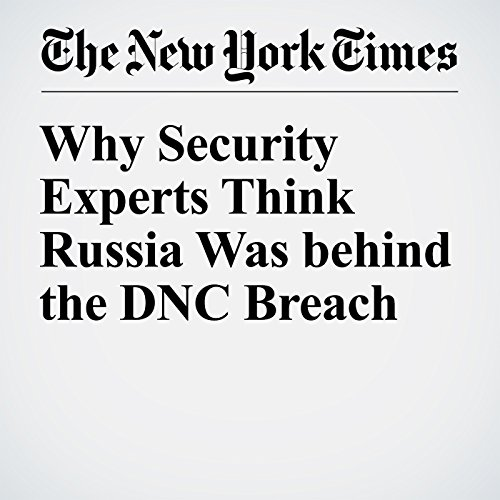 Why Security Experts Think Russia Was behind the DNC Breach cover art