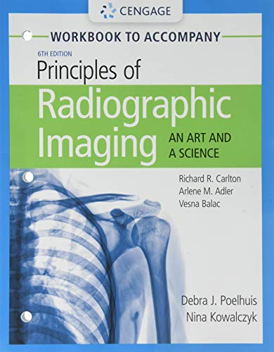 Compare Textbook Prices for Student Workbook for Carlton/Adler/Balac's Principles of Radiographic Imaging: An Art and A Science 6 Edition ISBN 9781337793117 by Carlton, Richard R.,Adler, Arlene M.,Balac, Vesna