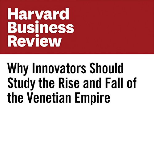 Why Innovators Should Study the Rise and Fall of the Venetian Empire copertina