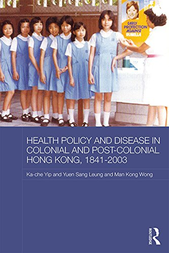 Health Policy and Disease in Colonial and Post-Colonial Hong Kong, 1841-2003 (Routledge Studies in the Modern History of Asia Book 118) (English Edition)