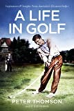 A Life In Golf: Inspirations & Insights From Australia s Greatest Golfer