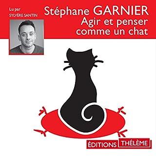 Agir et penser comme un chat                   De :                                                                                                                                 Stéphane Garnier                               Lu par :                                                                                                                                 Sylvère Santin                      Durée : 2 h et 38 min     24 notations     Global 4,4