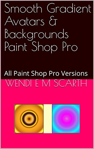 Smooth Gradient Avatars & Backgrounds Paint Shop Pro: All Paint Shop Pro Versions (Paint Shop Pro Made Easy Book 360) (English Edition)