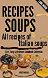 #-->> RECIPES SOUPS - All recipes of Italian soups: So many ideas and recipes for preparing tasty soups (Fast, Easy & Delicious Cookbook Collection 1) (English Edition)