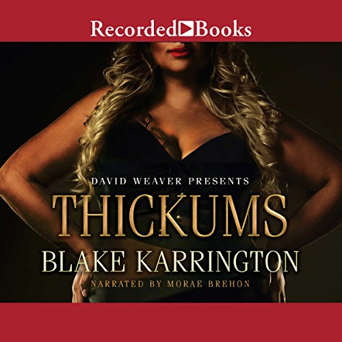 Thickums                   By:                                                                                                                                 Blake Karrington                               Narrated by:                                                                                                                                 Morae Brehon                      Length: 8 hrs and 33 mins     72 ratings     Overall 4.3