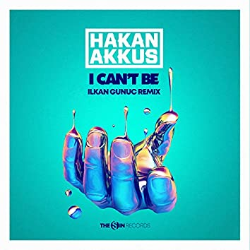 I Can't Be (Ilkan Gunuc Remix)