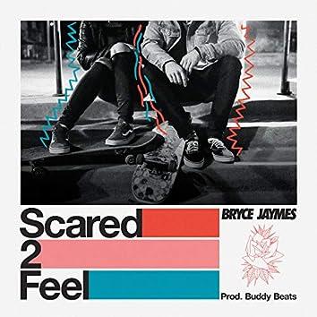 Scared 2 Feel