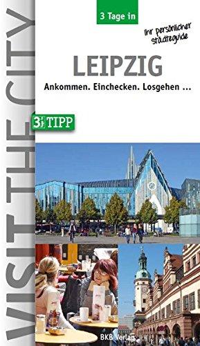 3 Tage in Leipzig: Ankommen. Einchecken. Losgehen ... (3 Tage in: Ankommen. Einchecken. Losgehen...)