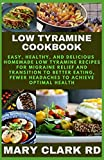 LOW TYRAMINE COOKBOOK: Easy, Healthy, and Delicious Homemade Low Tyramine Recipes For Migraine Relief and Transition to Better Eating, Fewer Headaches to Achieve Optimal Health