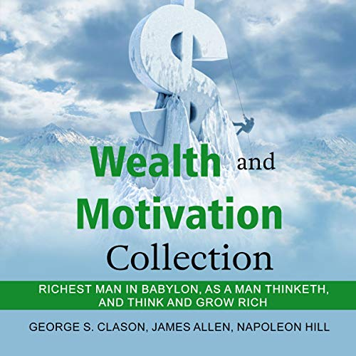 Wealth and Motivation Collection: Richest Man in Babylon, As a Man Thinketh, and Think and Grow Rich cover art