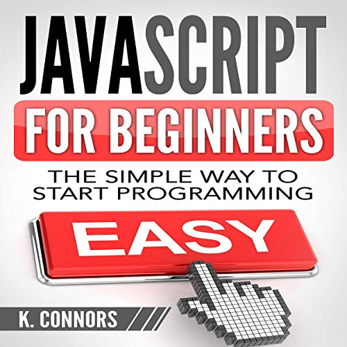 Javascript for Beginners: The Simple Way to Start Programming audiobook cover art